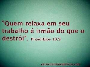 """""""Quem relaxa em seu trabalho é irmão do que o destrói"""".  Provérbios 18:9"""