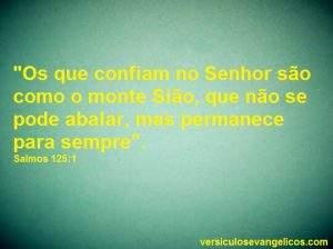 """""""Os que confiam no Senhor são como o monte Sião, que não se pode abalar, mas permanece para sempre"""" - Salmos 125:1."""